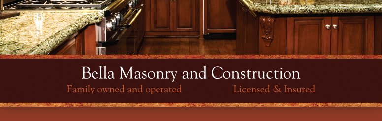 Bella Masonry and Construction - Family owned and operated                    Licensed & Insured